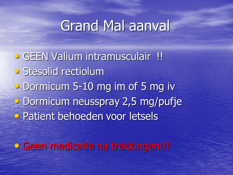 Grand Mal aanval GEEN Valium intramusculair !! Stesolid rectiolum