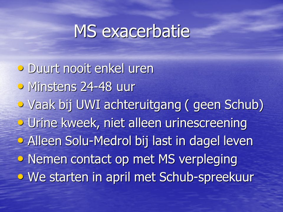 MS exacerbatie Duurt nooit enkel uren Minstens 24-48 uur