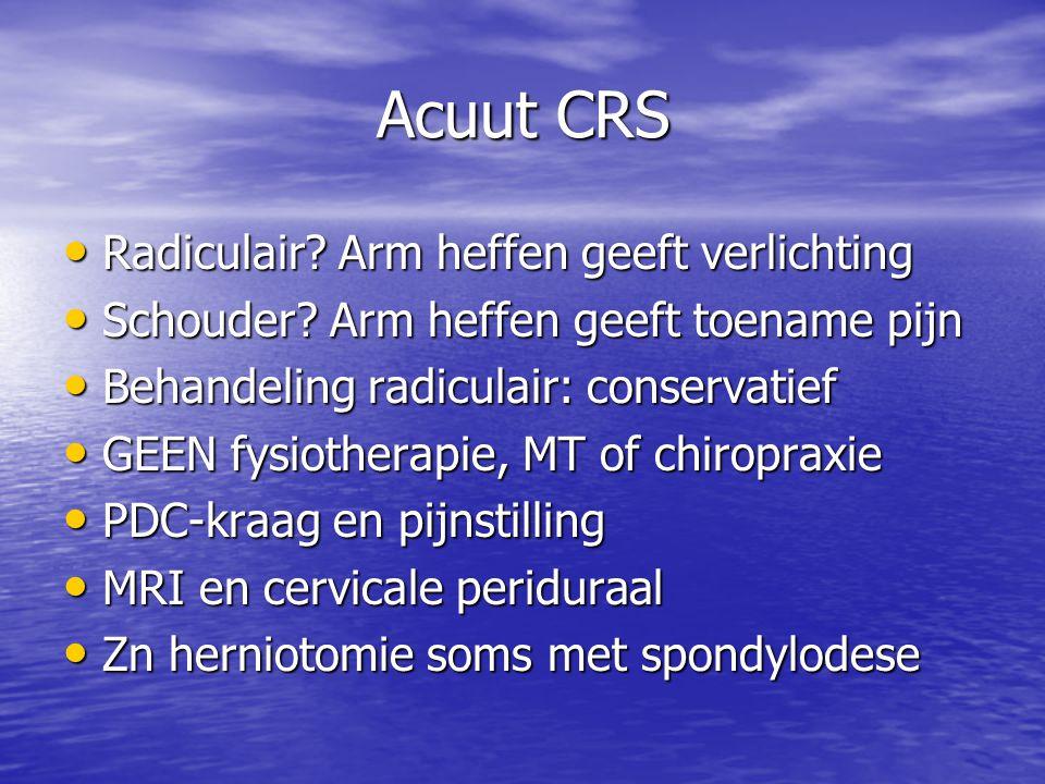 Acuut CRS Radiculair Arm heffen geeft verlichting