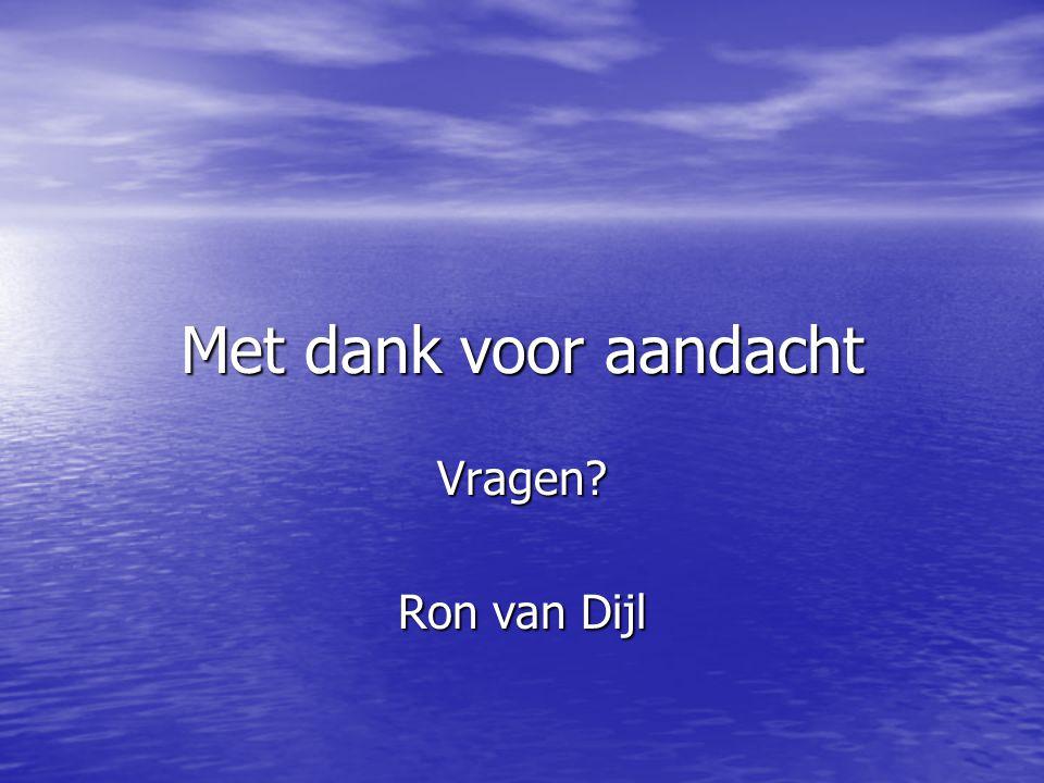Met dank voor aandacht Vragen Ron van Dijl