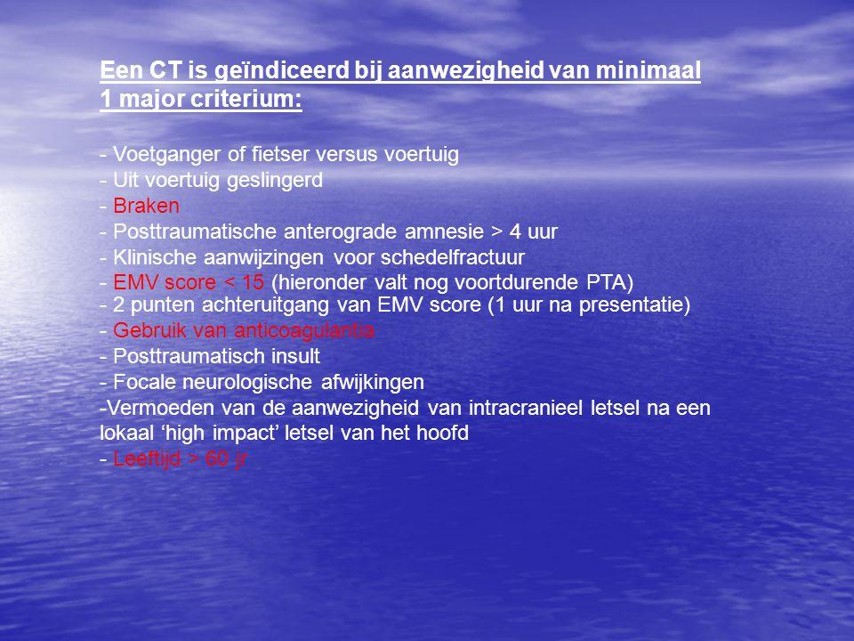 Een CT is geïndiceerd bij aanwezigheid van minimaal 1 major criterium: