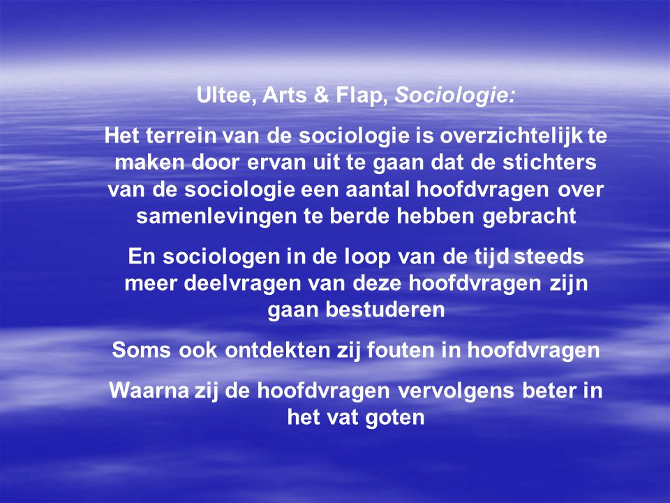 Ultee, Arts & Flap, Sociologie: