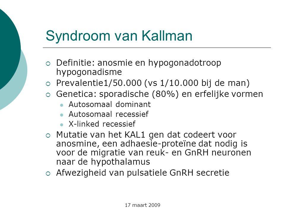 Syndroom van Kallman Definitie: anosmie en hypogonadotroop hypogonadisme. Prevalentie1/50.000 (vs 1/10.000 bij de man)
