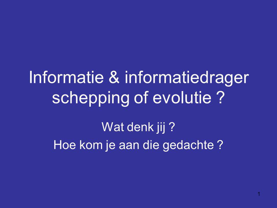 Informatie & informatiedrager schepping of evolutie