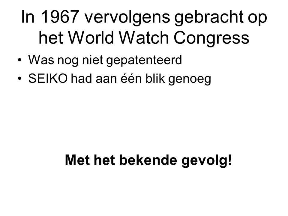 In 1967 vervolgens gebracht op het World Watch Congress