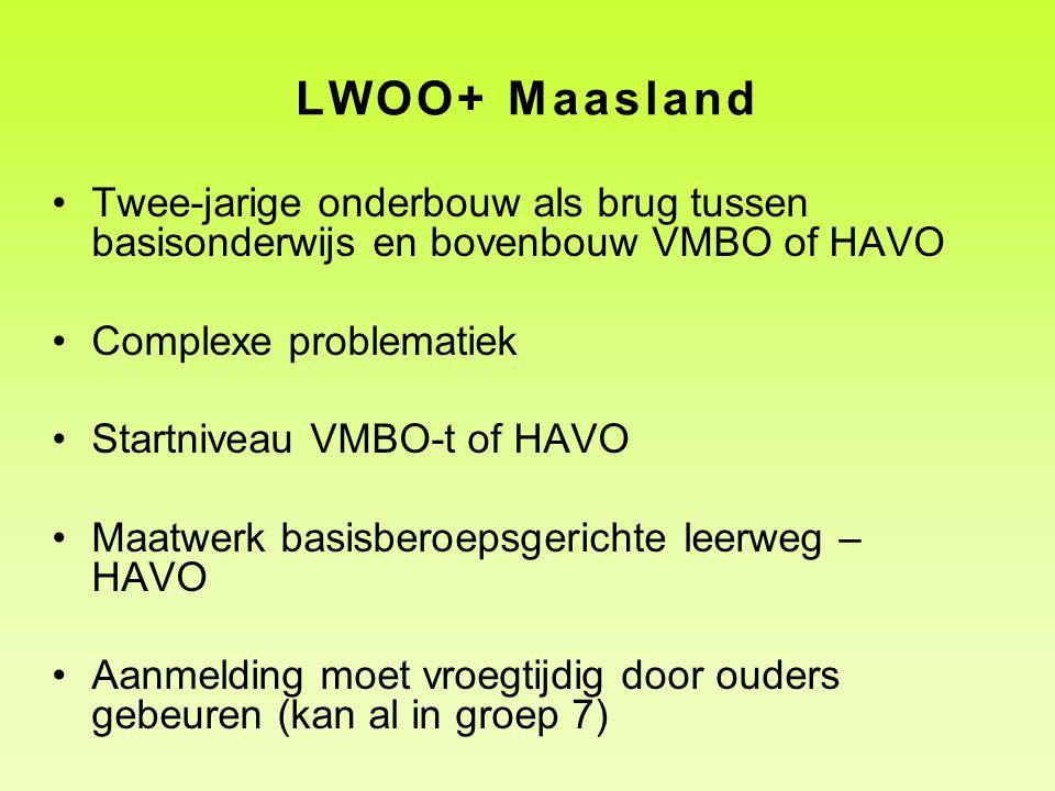 LWOO+ Maasland Twee-jarige onderbouw als brug tussen basisonderwijs en bovenbouw VMBO of HAVO. Complexe problematiek.