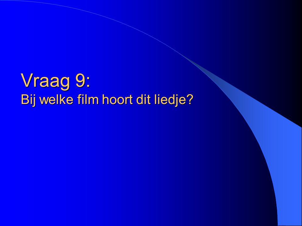 Vraag 9: Bij welke film hoort dit liedje