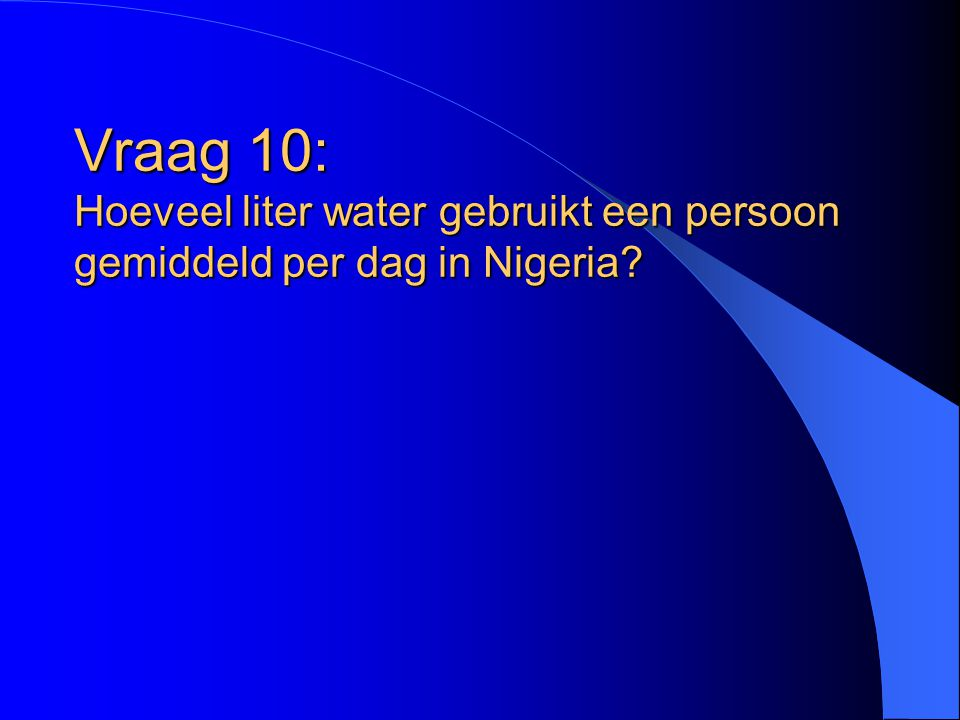 Vraag 10: Hoeveel liter water gebruikt een persoon gemiddeld per dag in Nigeria