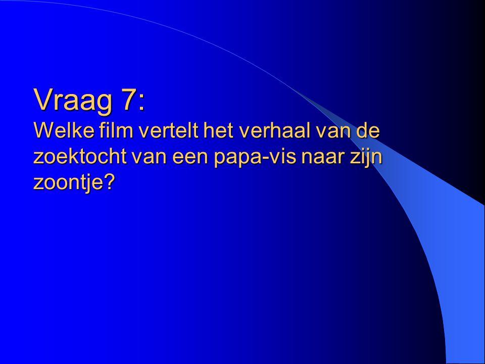 Vraag 7: Welke film vertelt het verhaal van de zoektocht van een papa-vis naar zijn zoontje