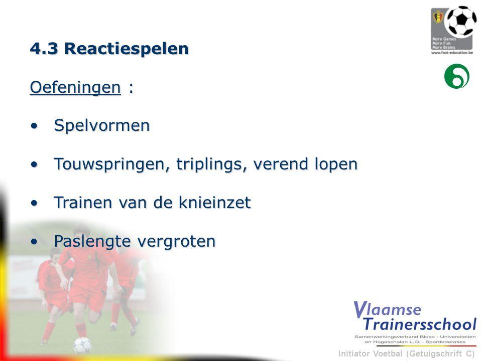 4.3 Reactiespelen Oefeningen : Spelvormen. Touwspringen, triplings, verend lopen Trainen van de knieinzet.