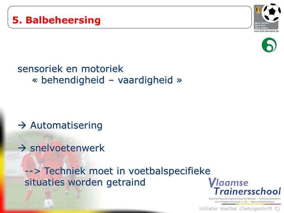 5. Balbeheersing sensoriek en motoriek. « behendigheid – vaardigheid »  Automatisering.  snelvoetenwerk.