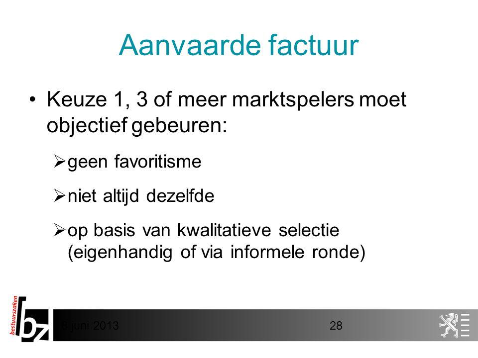 Aanvaarde factuur Keuze 1, 3 of meer marktspelers moet objectief gebeuren: geen favoritisme. niet altijd dezelfde.