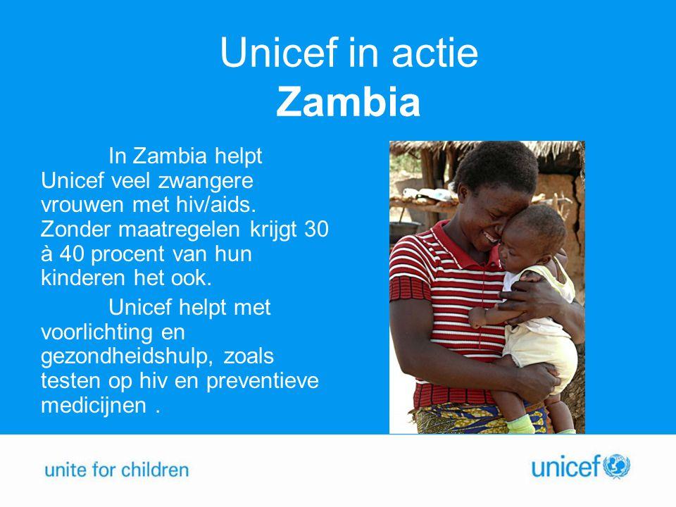 Unicef in actie Zambia In Zambia helpt Unicef veel zwangere vrouwen met hiv/aids. Zonder maatregelen krijgt 30 à 40 procent van hun kinderen het ook.