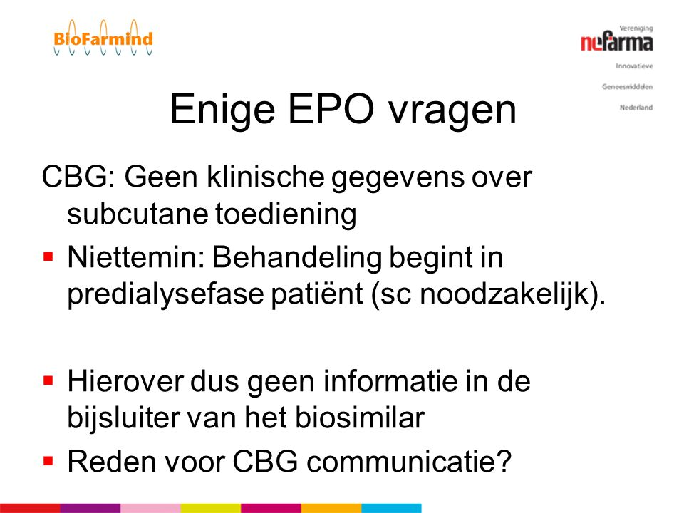 Enige EPO vragen CBG: Geen klinische gegevens over subcutane toediening. Niettemin: Behandeling begint in predialysefase patiënt (sc noodzakelijk).