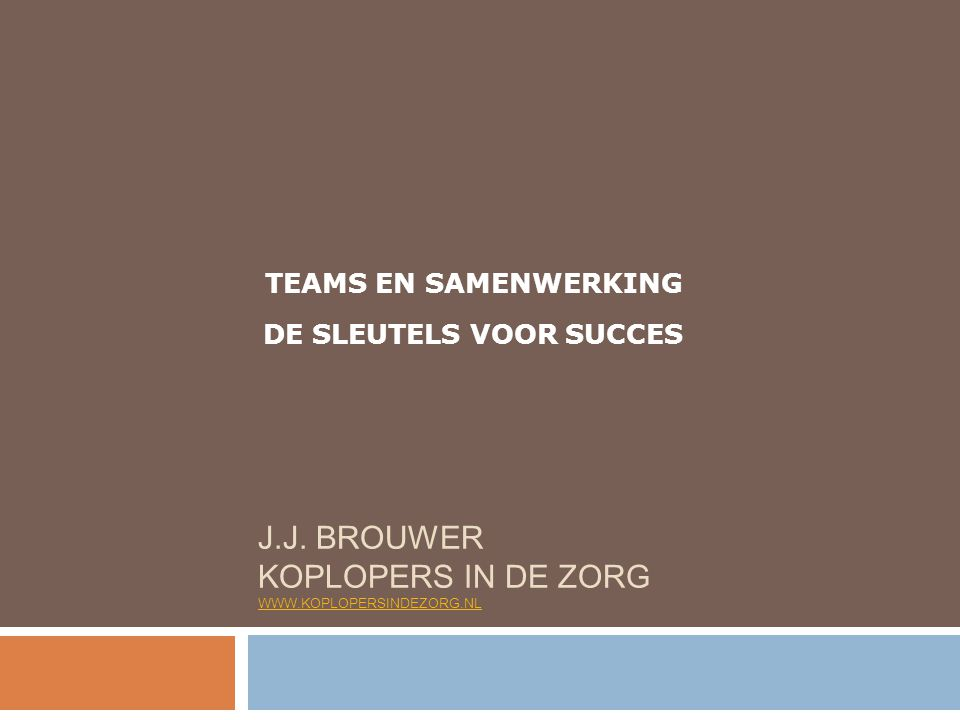 j.j. Brouwer Koplopers in de zorg www.koplopersindezorg.nl