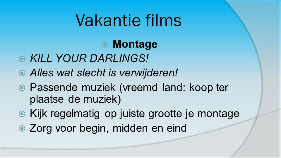 Vakantie films Montage KILL YOUR DARLINGS!