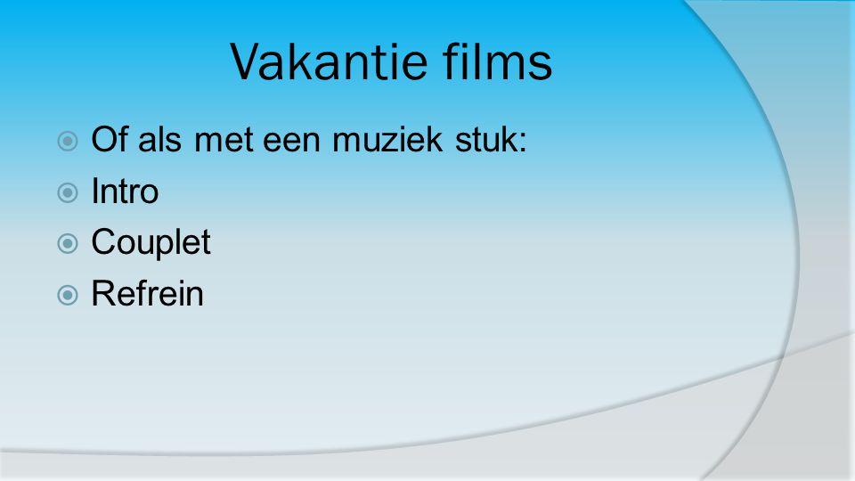 Vakantie films Of als met een muziek stuk: Intro Couplet Refrein