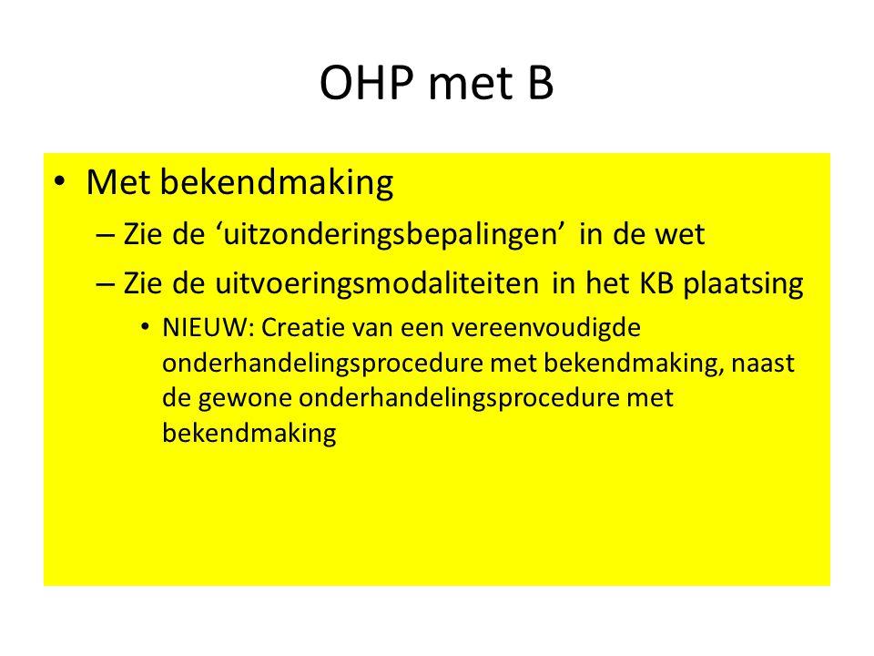 OHP met B Met bekendmaking Zie de 'uitzonderingsbepalingen' in de wet