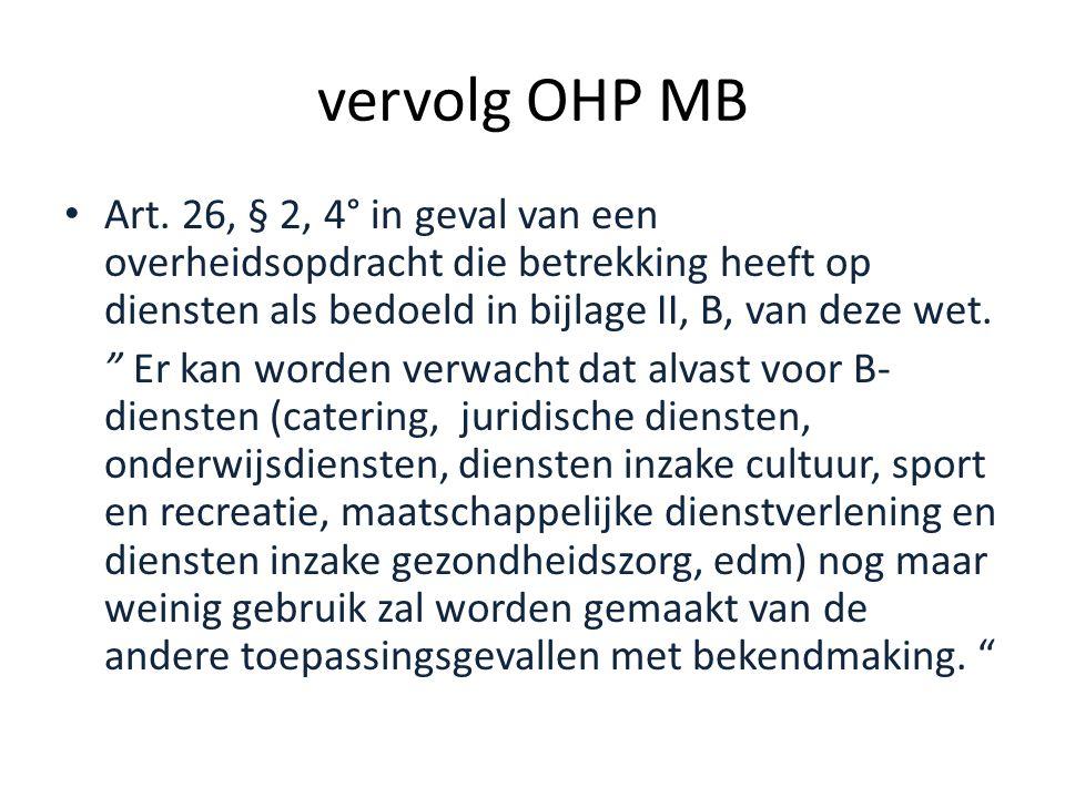 vervolg OHP MB Art. 26, § 2, 4° in geval van een overheidsopdracht die betrekking heeft op diensten als bedoeld in bijlage II, B, van deze wet.