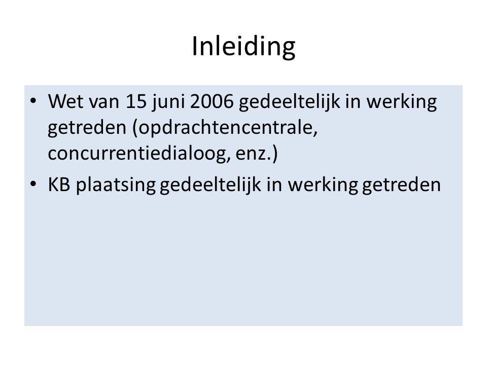 Inleiding Wet van 15 juni 2006 gedeeltelijk in werking getreden (opdrachtencentrale, concurrentiedialoog, enz.)
