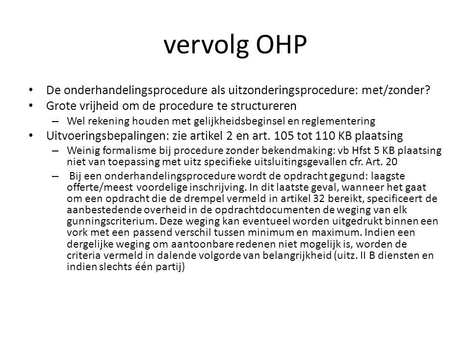 vervolg OHP De onderhandelingsprocedure als uitzonderingsprocedure: met/zonder Grote vrijheid om de procedure te structureren.