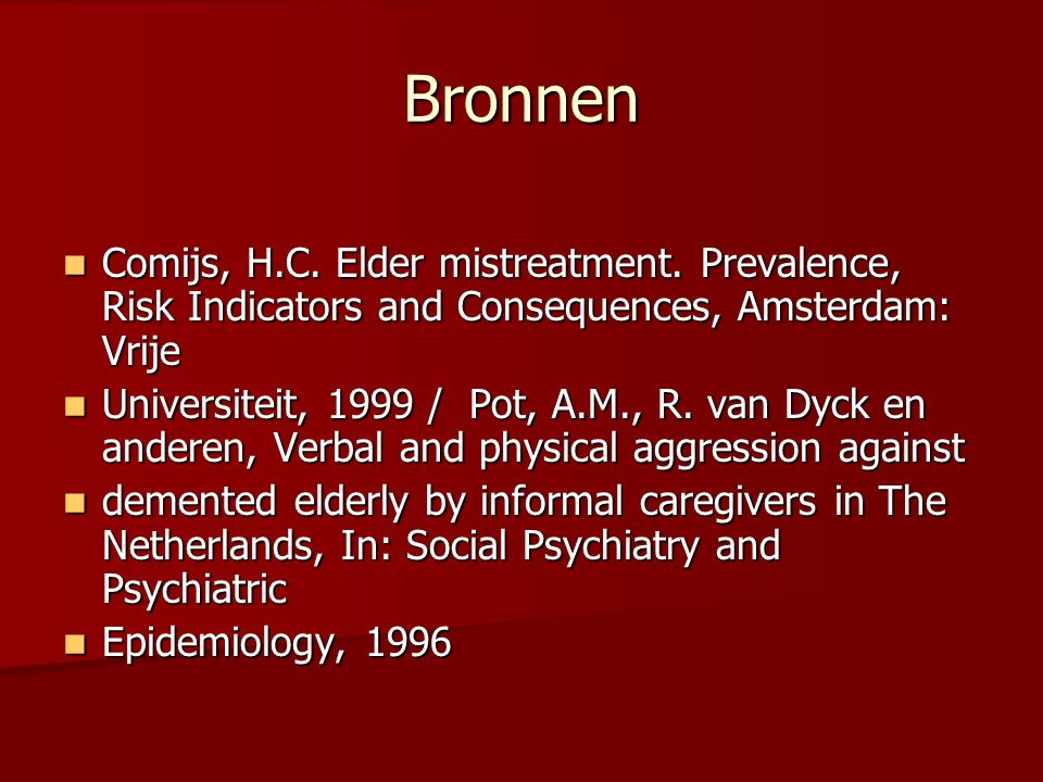 Bronnen Comijs, H.C. Elder mistreatment. Prevalence, Risk Indicators and Consequences, Amsterdam: Vrije.