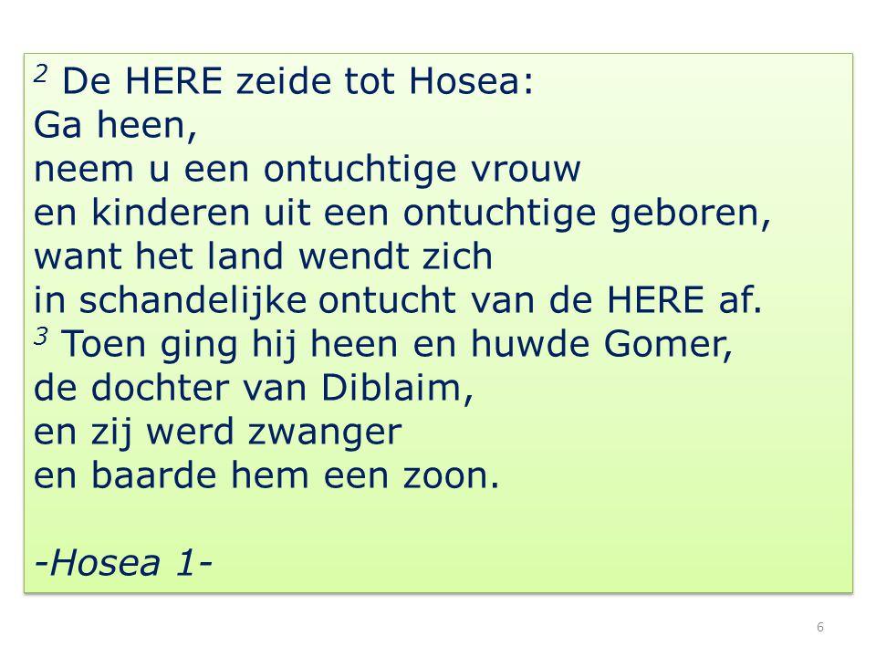 2 De HERE zeide tot Hosea: