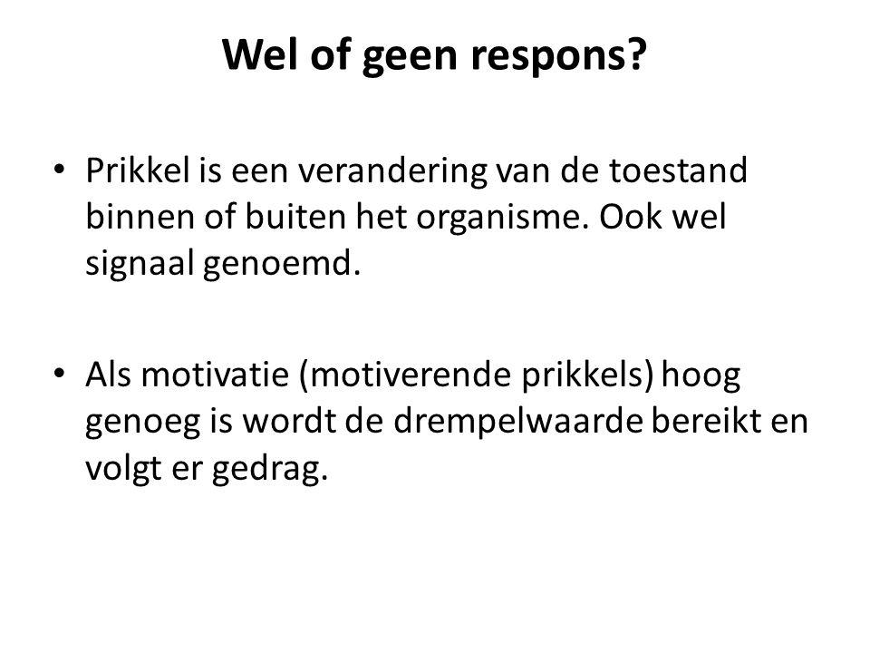 Wel of geen respons Prikkel is een verandering van de toestand binnen of buiten het organisme. Ook wel signaal genoemd.