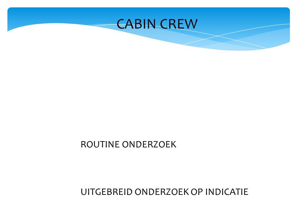 CABIN CREW ROUTINE ONDERZOEK UITGEBREID ONDERZOEK OP INDICATIE