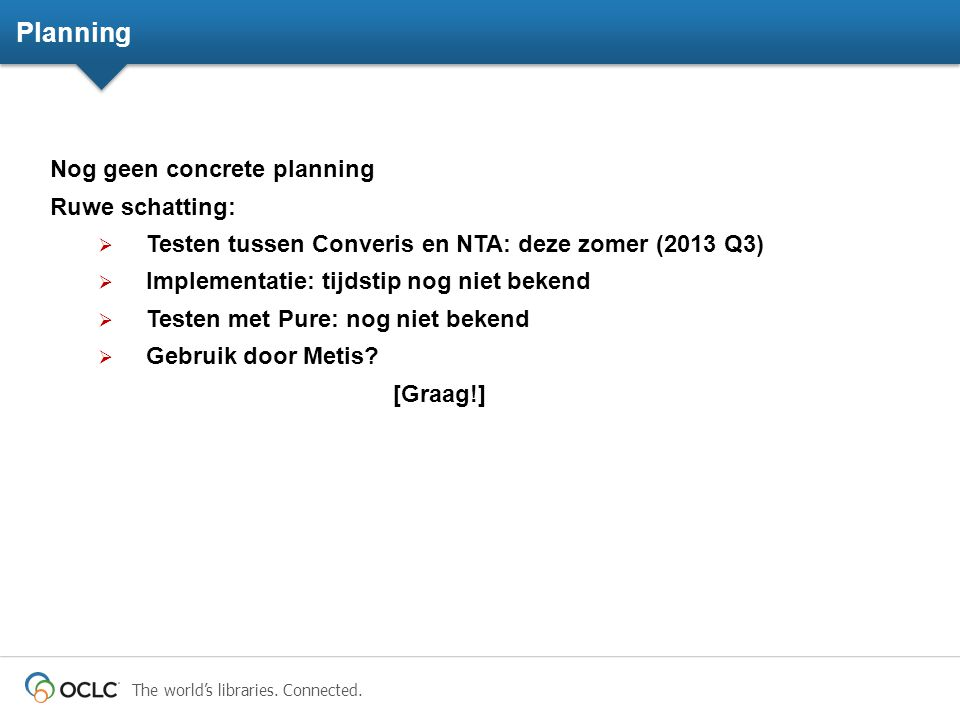 Planning Nog geen concrete planning Ruwe schatting: