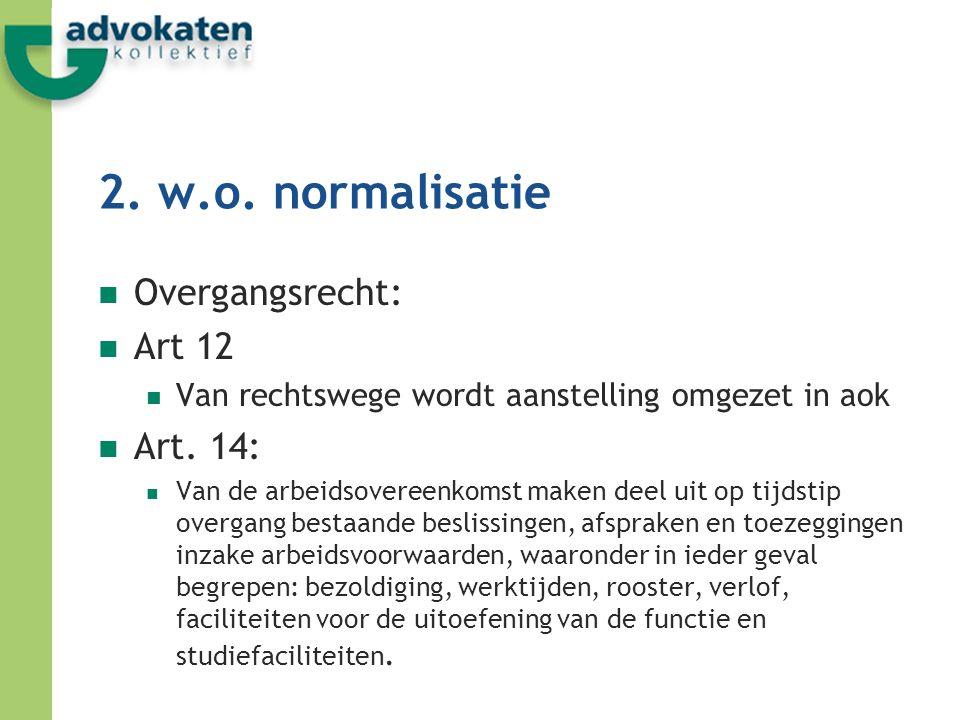 2. w.o. normalisatie Overgangsrecht: Art 12 Art. 14: