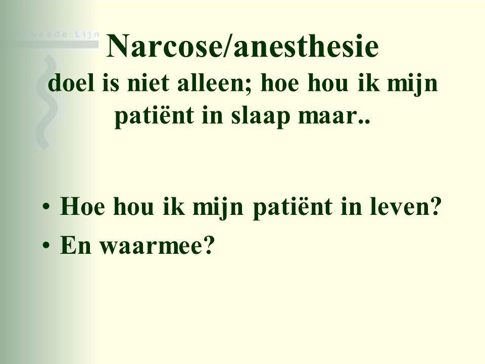 Narcose/anesthesie doel is niet alleen; hoe hou ik mijn patiënt in slaap maar..