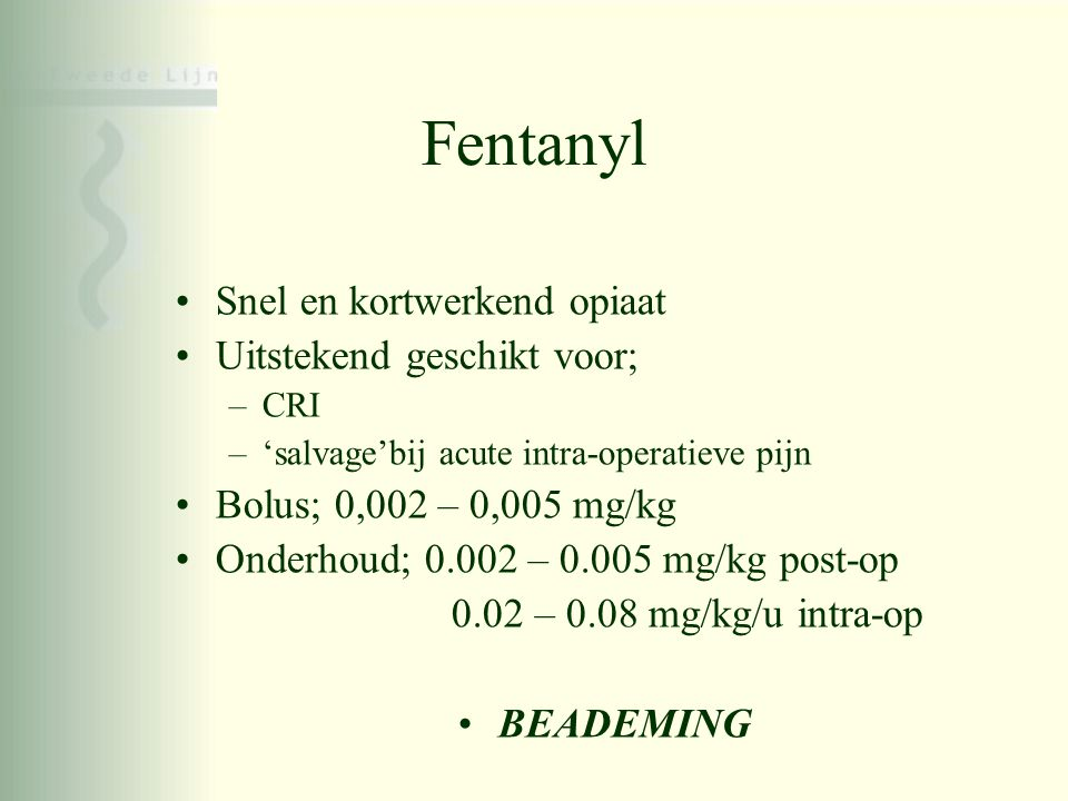 Fentanyl Snel en kortwerkend opiaat Uitstekend geschikt voor;