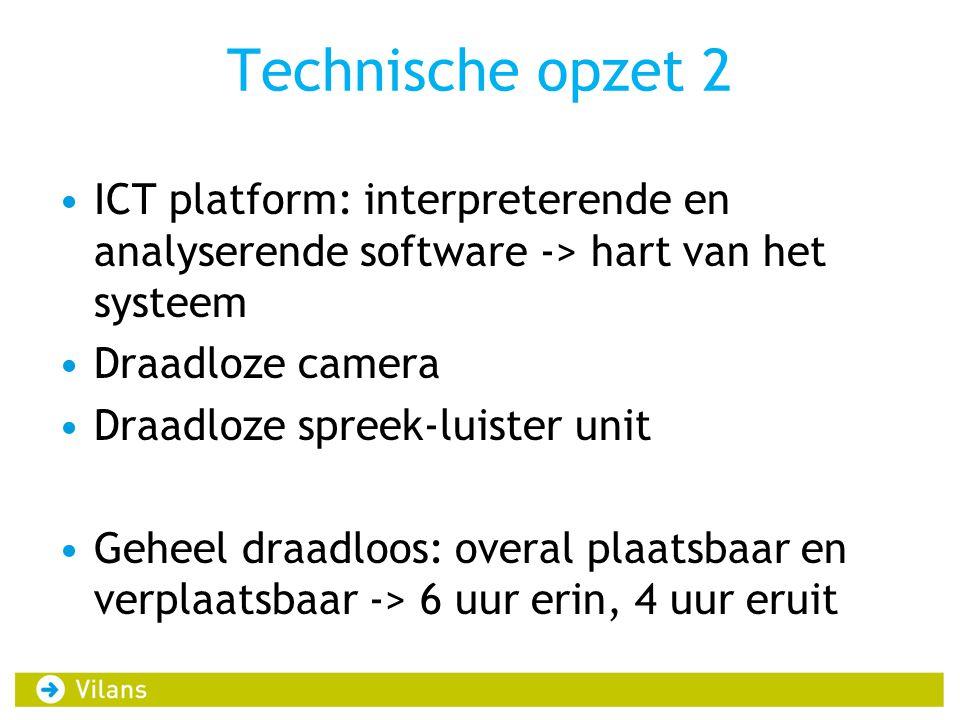 Technische opzet 2 ICT platform: interpreterende en analyserende software -> hart van het systeem. Draadloze camera.