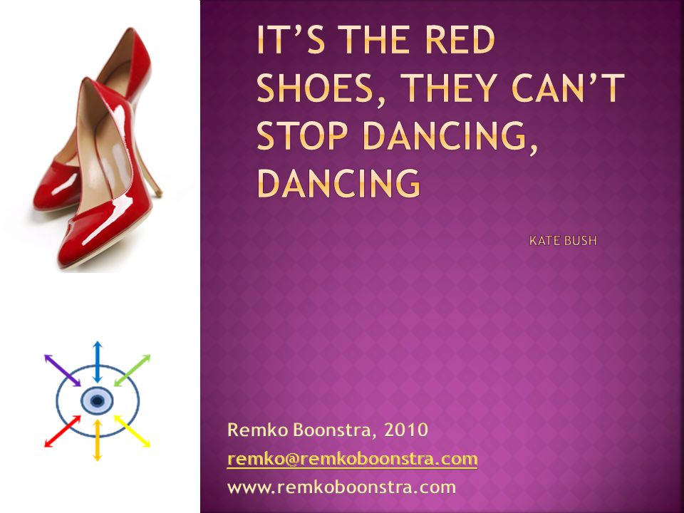 It's the red shoes, they can't stop dancing, dancing Kate Bush