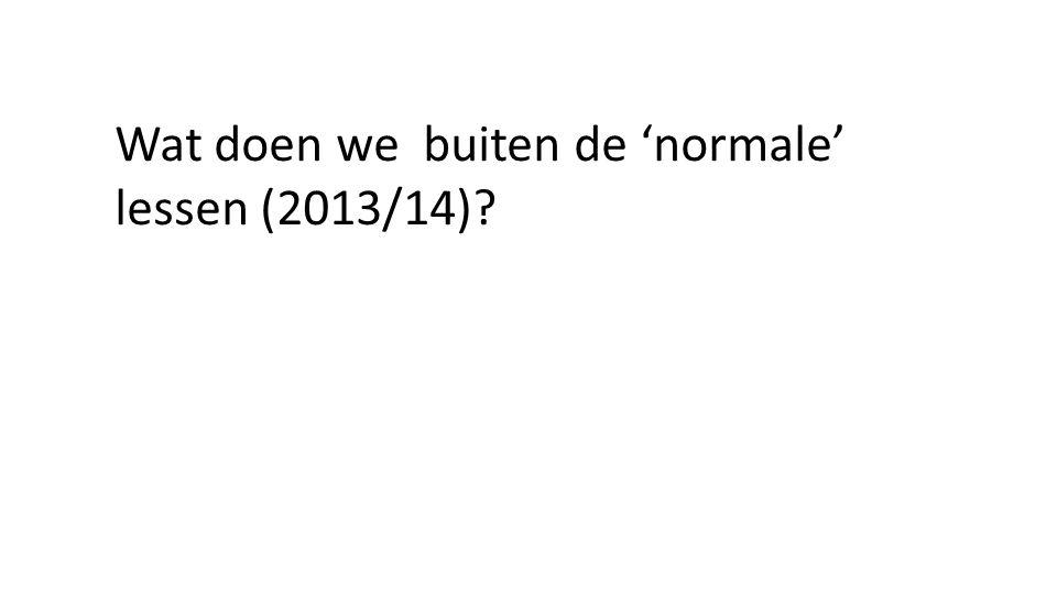 Wat doen we buiten de 'normale' lessen (2013/14)