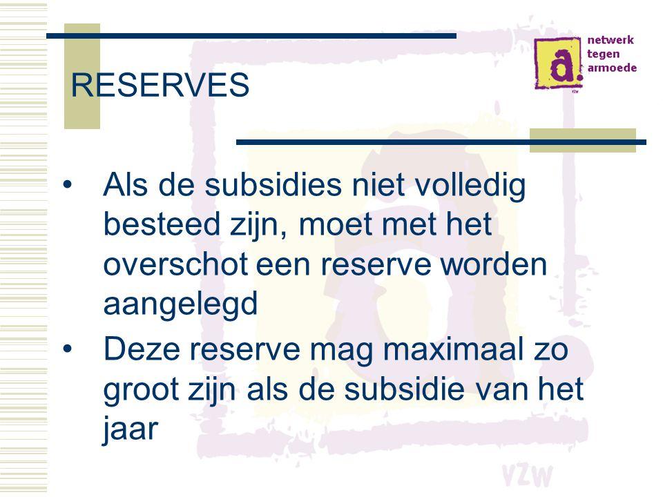 RESERVES Als de subsidies niet volledig besteed zijn, moet met het overschot een reserve worden aangelegd.