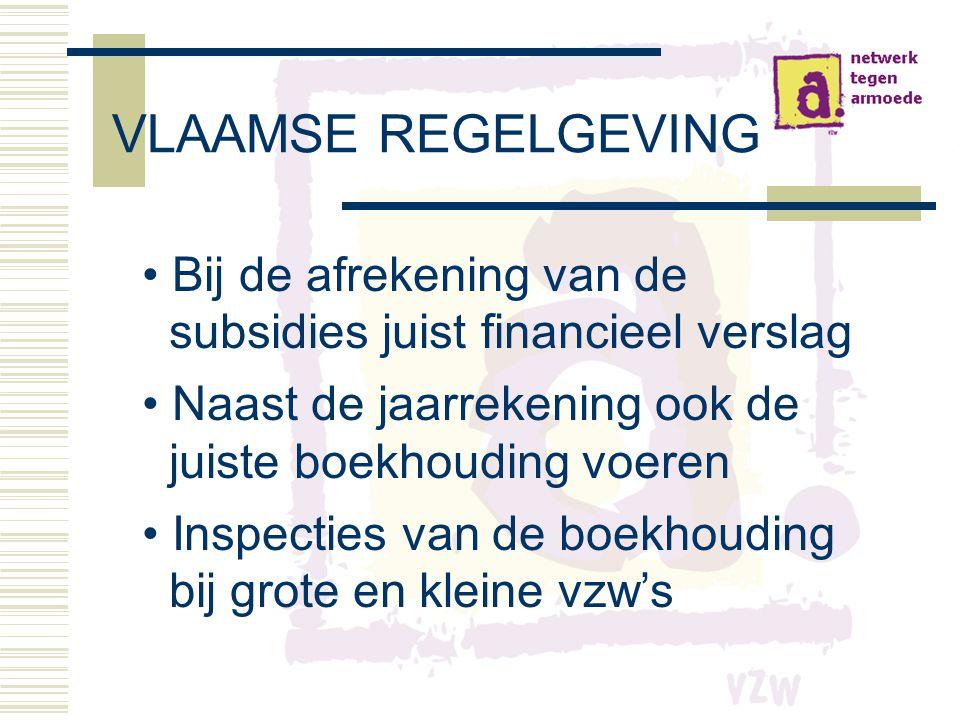 VLAAMSE REGELGEVING Bij de afrekening van de subsidies juist financieel verslag. Naast de jaarrekening ook de juiste boekhouding voeren.