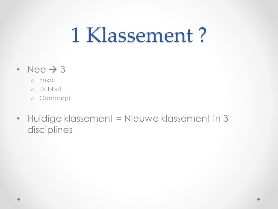 1 Klassement Nee  3 Enkel Dubbel Gemengd Huidige klassement = Nieuwe klassement in 3 disciplines