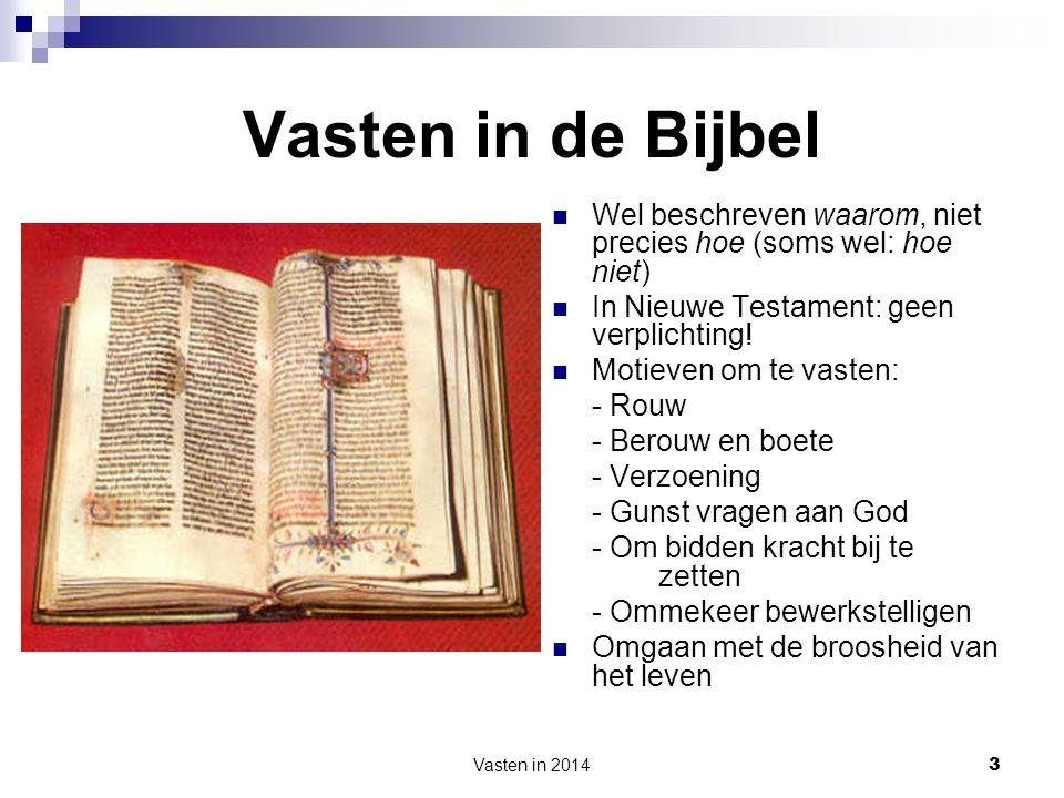 Vasten in de Bijbel Wel beschreven waarom, niet precies hoe (soms wel: hoe niet) In Nieuwe Testament: geen verplichting!