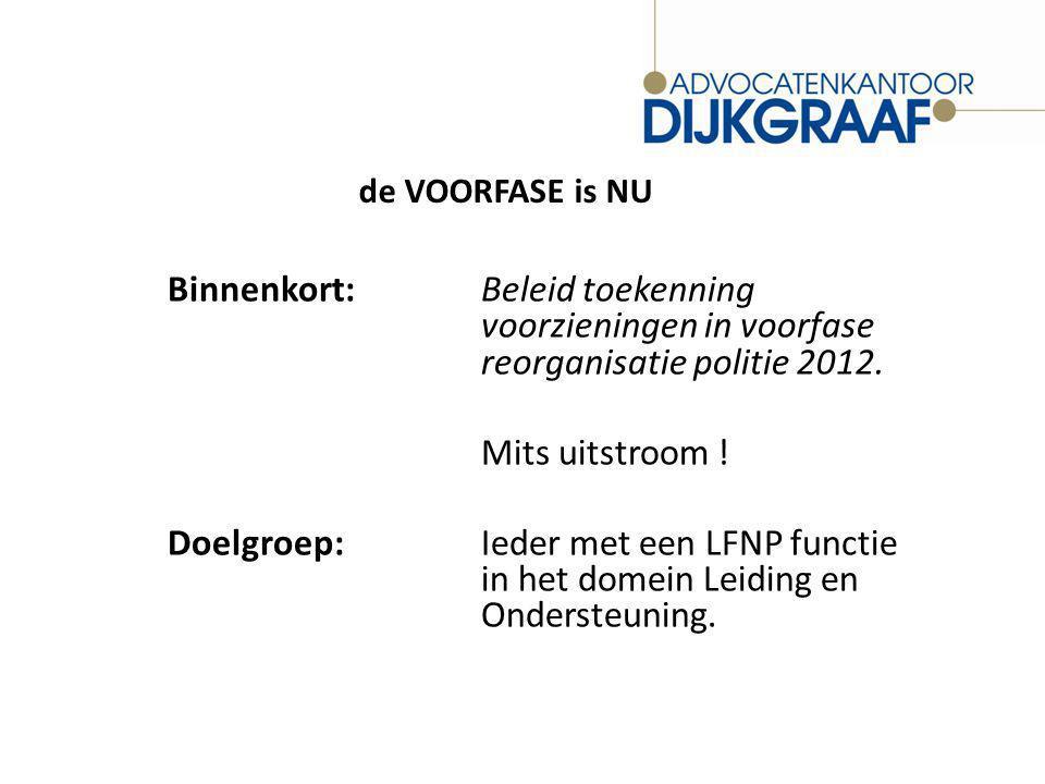 de VOORFASE is NU Binnenkort: Beleid toekenning voorzieningen in voorfase reorganisatie politie 2012.
