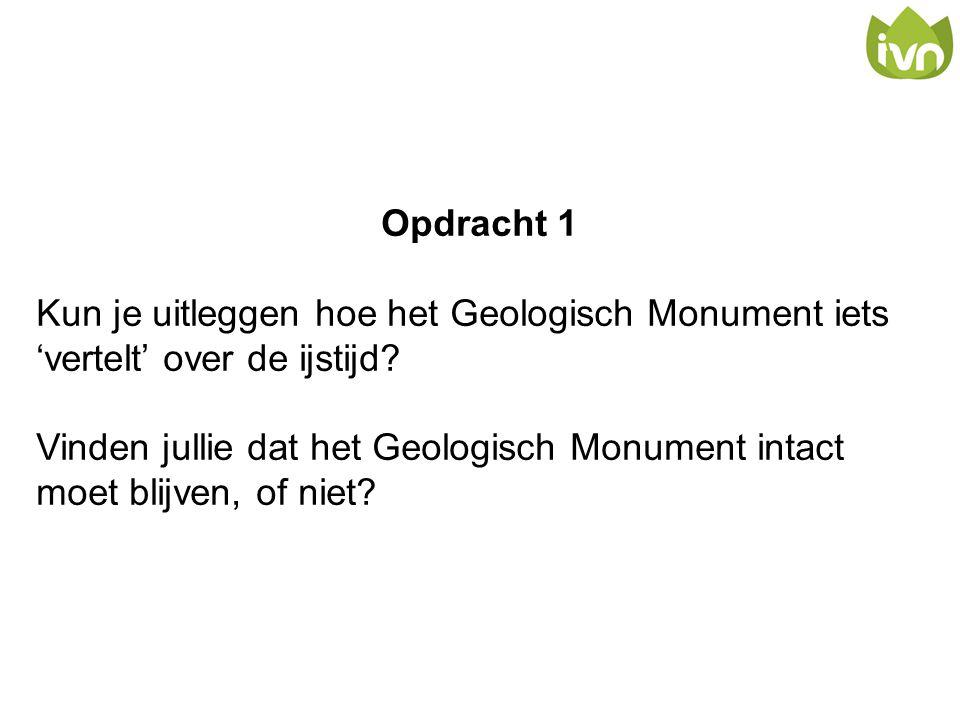 Opdracht 1 Kun je uitleggen hoe het Geologisch Monument iets 'vertelt' over de ijstijd