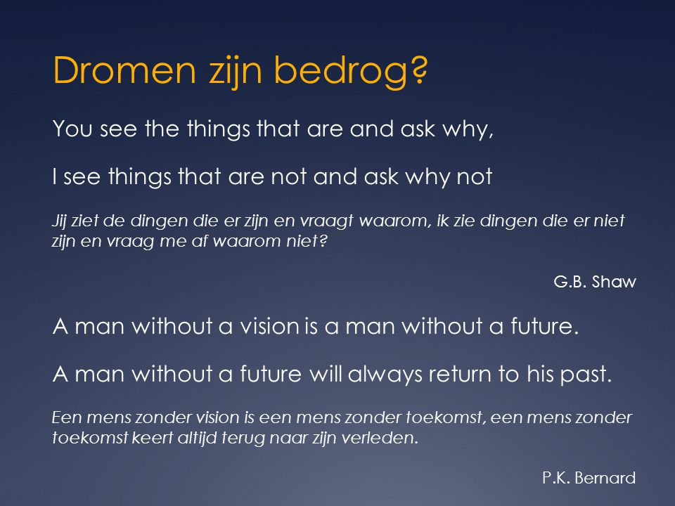 Dromen zijn bedrog You see the things that are and ask why,