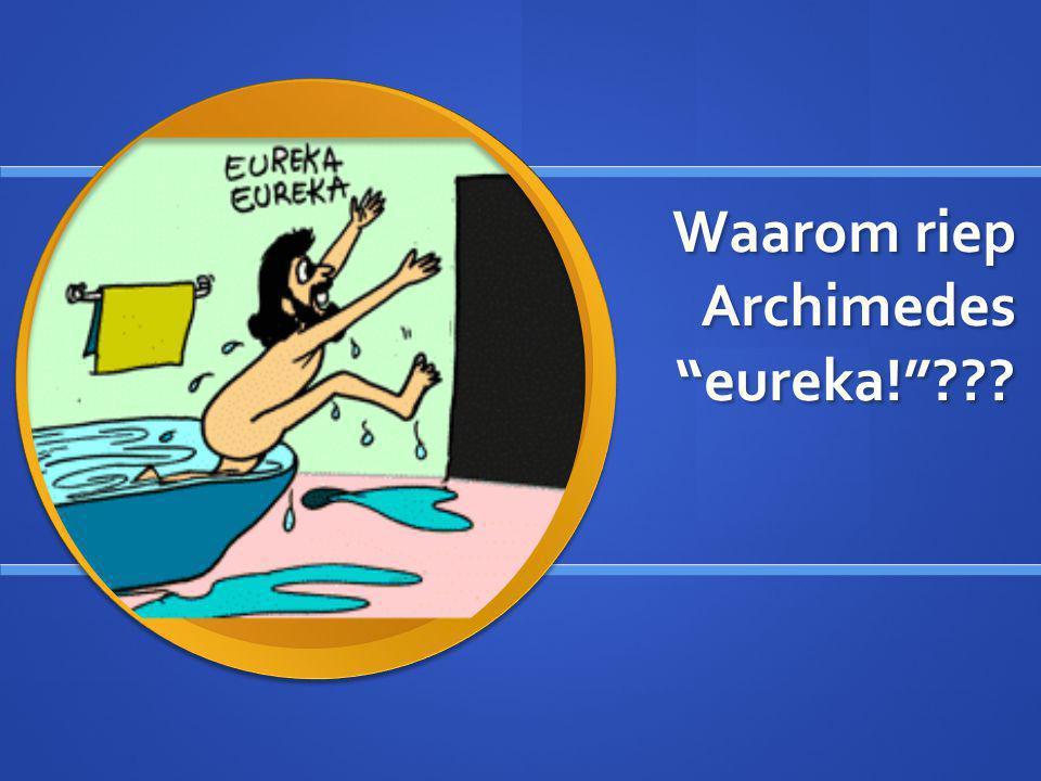 Waarom riep Archimedes eureka!