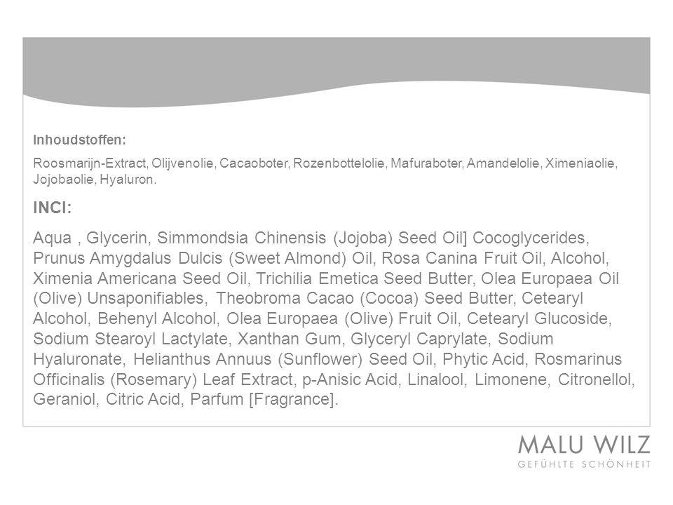 Inhoudstoffen: Roosmarijn-Extract, Olijvenolie, Cacaoboter, Rozenbottelolie, Mafuraboter, Amandelolie, Ximeniaolie, Jojobaolie, Hyaluron.
