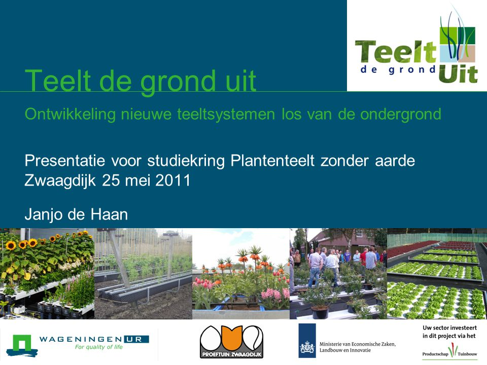 03/04/2017 Teelt de grond uit Ontwikkeling nieuwe teeltsystemen los van de ondergrond.