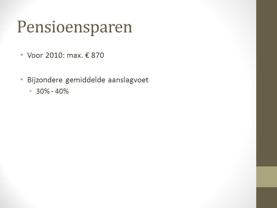 Pensioensparen Voor 2010: max. € 870 Bijzondere gemiddelde aanslagvoet