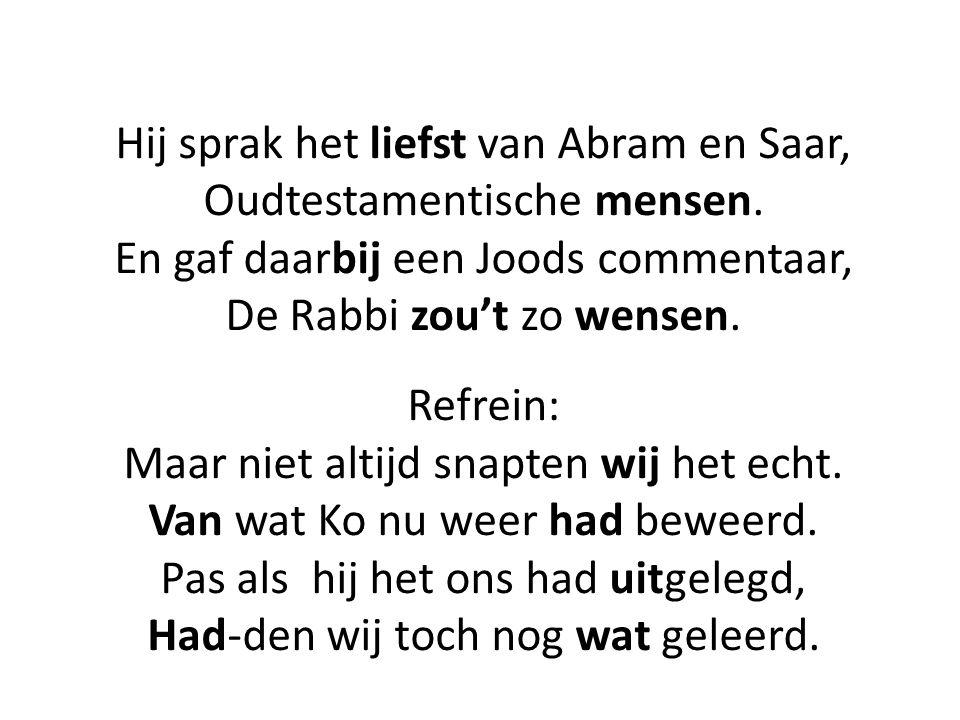 Hij sprak het liefst van Abram en Saar, Oudtestamentische mensen.