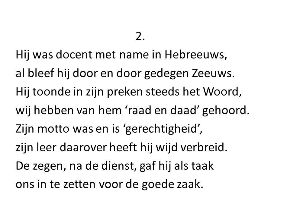 2. Hij was docent met name in Hebreeuws, al bleef hij door en door gedegen Zeeuws.
