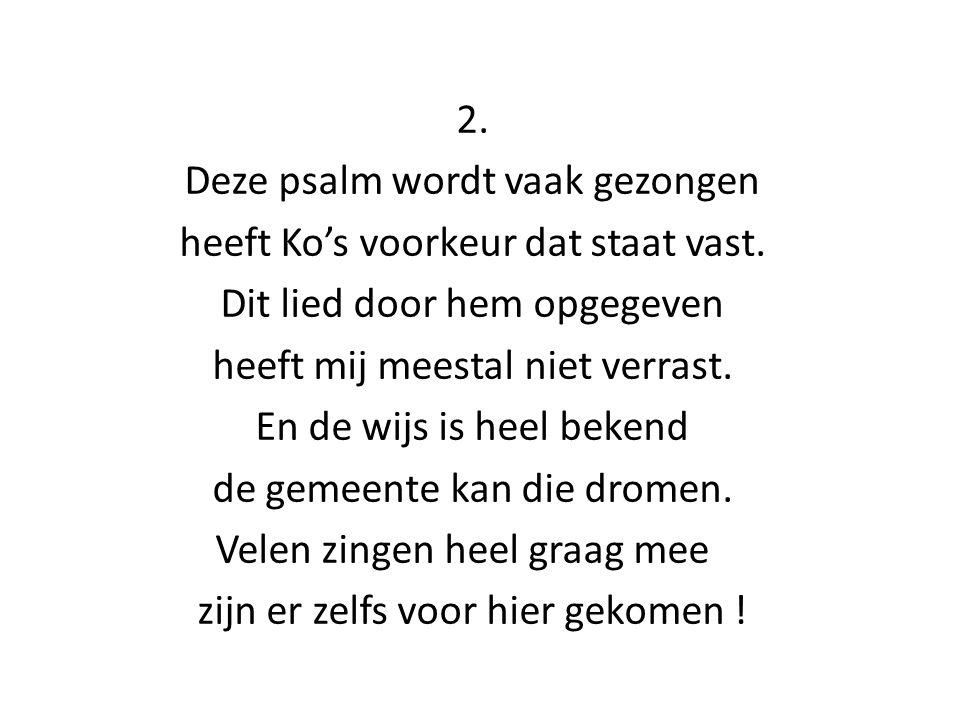 2. Deze psalm wordt vaak gezongen heeft Ko's voorkeur dat staat vast